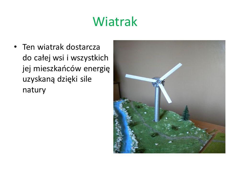 Wiatrak Ten wiatrak dostarcza do całej wsi i wszystkich jej mieszkańców energię uzyskaną dzięki sile natury.