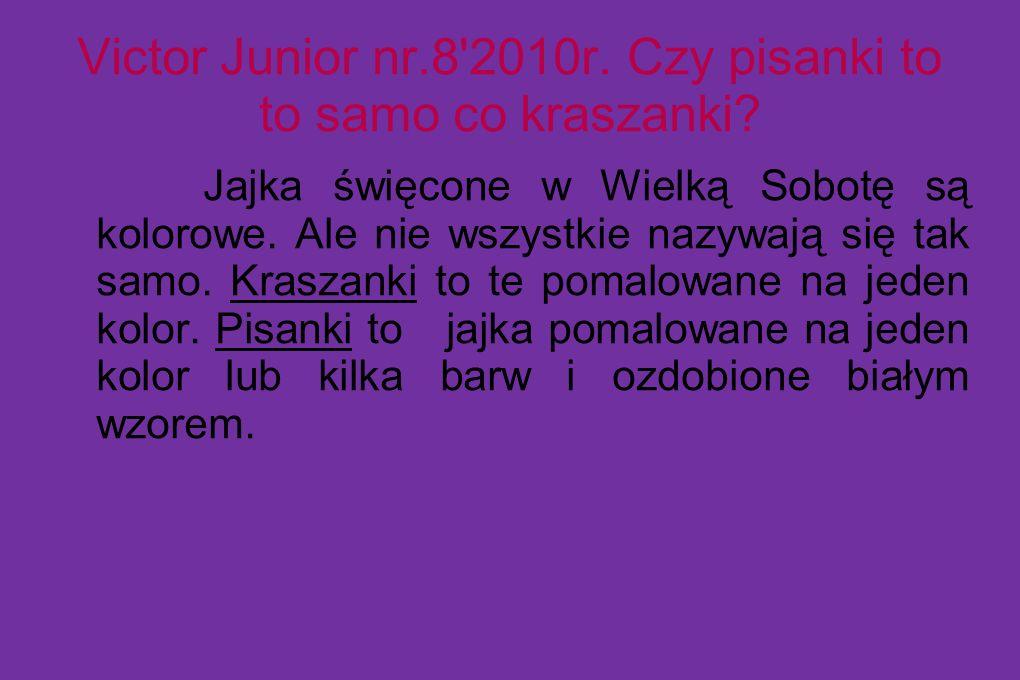 Victor Junior nr.8 2010r. Czy pisanki to to samo co kraszanki