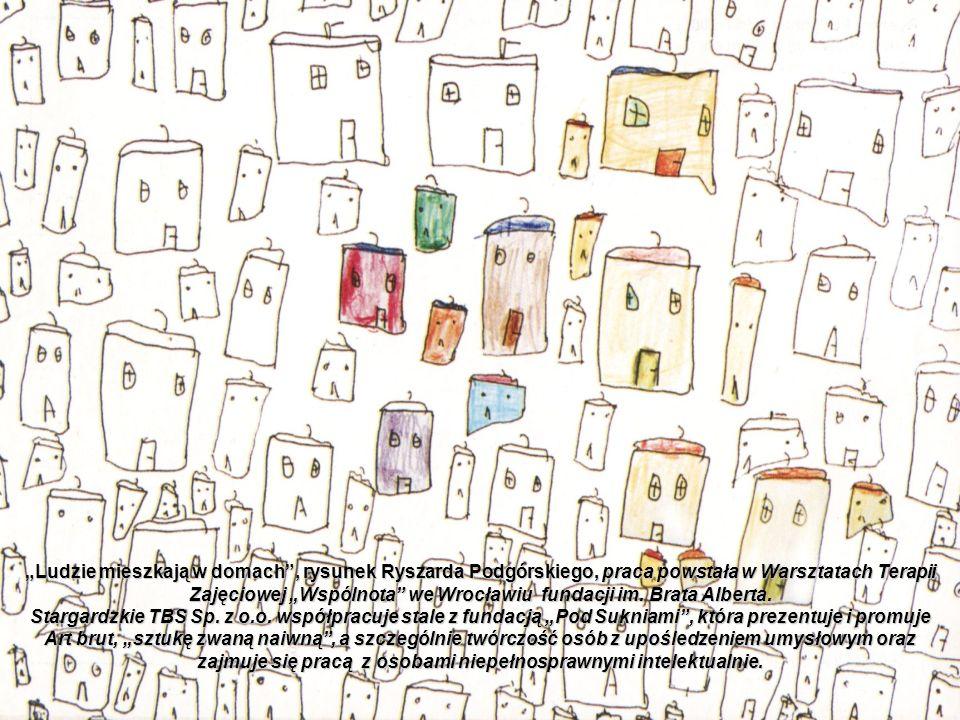 """""""Ludzie mieszkają w domach , rysunek Ryszarda Podgórskiego, praca powstała w Warsztatach Terapii Zajęciowej """"Wspólnota we Wrocławiu fundacji im."""