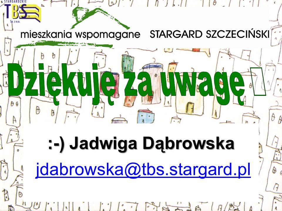 Dziękuję za uwagę  :-) Jadwiga Dąbrowska jdabrowska@tbs.stargard.pl