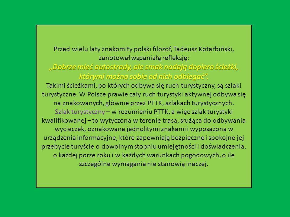 """Przed wielu laty znakomity polski filozof, Tadeusz Kotarbiński, zanotował wspaniałą refleksję: """"Dobrze mieć autostrady, ale smak nadają dopiero ścieżki, którymi można sobie od nich odbiegać ."""