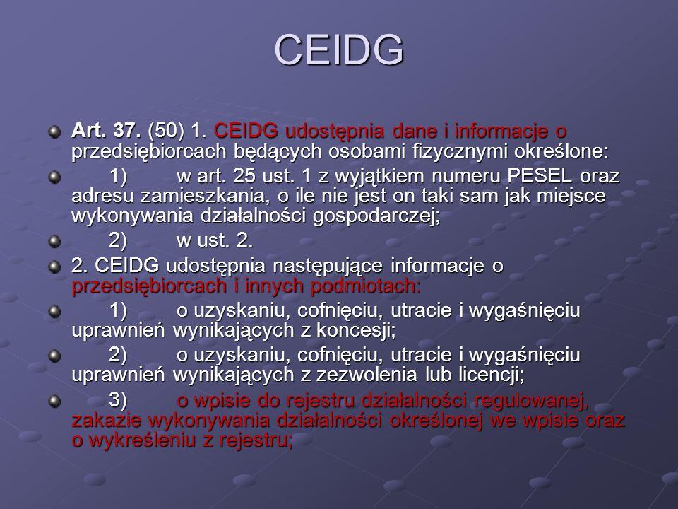 CEIDG Art. 37. (50) 1. CEIDG udostępnia dane i informacje o przedsiębiorcach będących osobami fizycznymi określone: