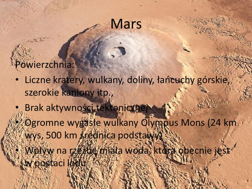 Mars Powierzchnia: Liczne kratery, wulkany, doliny, łańcuchy górskie, szerokie kaniony itp., Brak aktywności tektonicznej.
