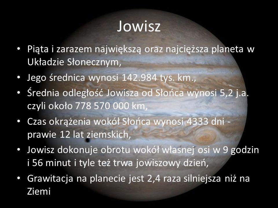 Jowisz Piąta i zarazem największą oraz najcięższa planeta w Układzie Słonecznym, Jego średnica wynosi 142.984 tys. km.,