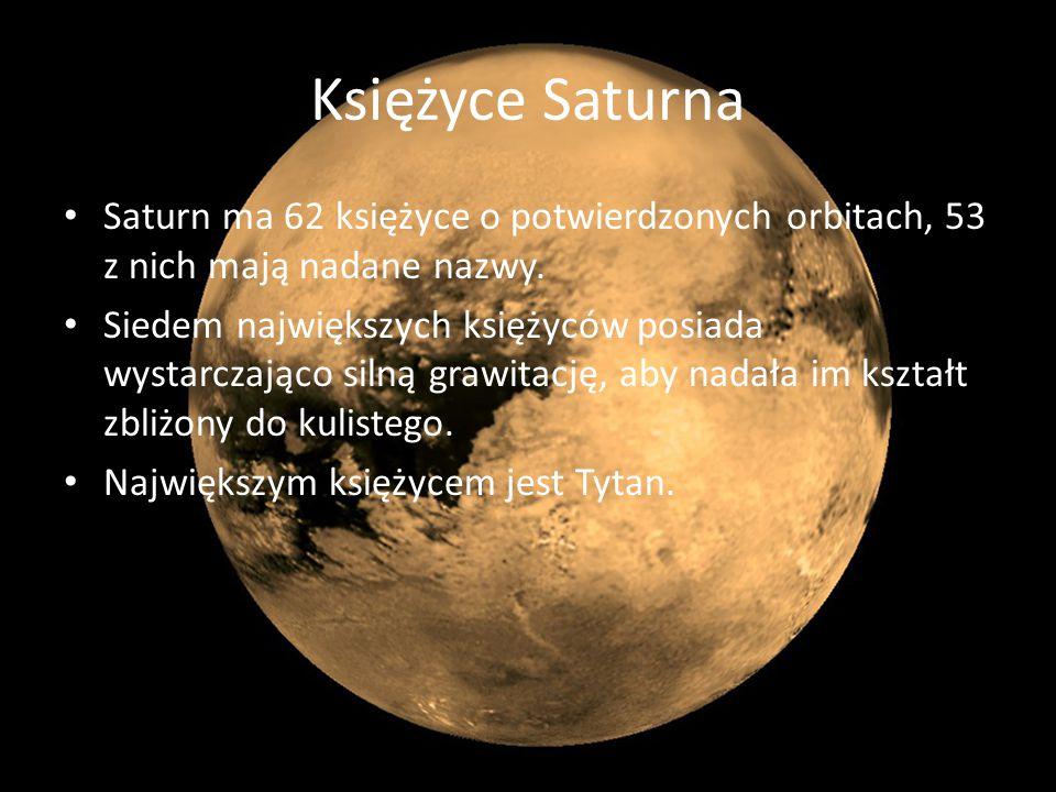 Księżyce Saturna Saturn ma 62 księżyce o potwierdzonych orbitach, 53 z nich mają nadane nazwy.