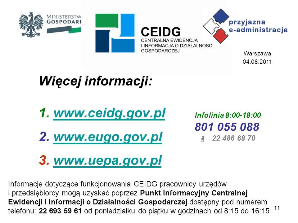 Warszawa 04.08.2011. Więcej informacji: 1. www.ceidg.gov.pl 2. www.eugo.gov.pl 3. www.uepa.gov.pl.