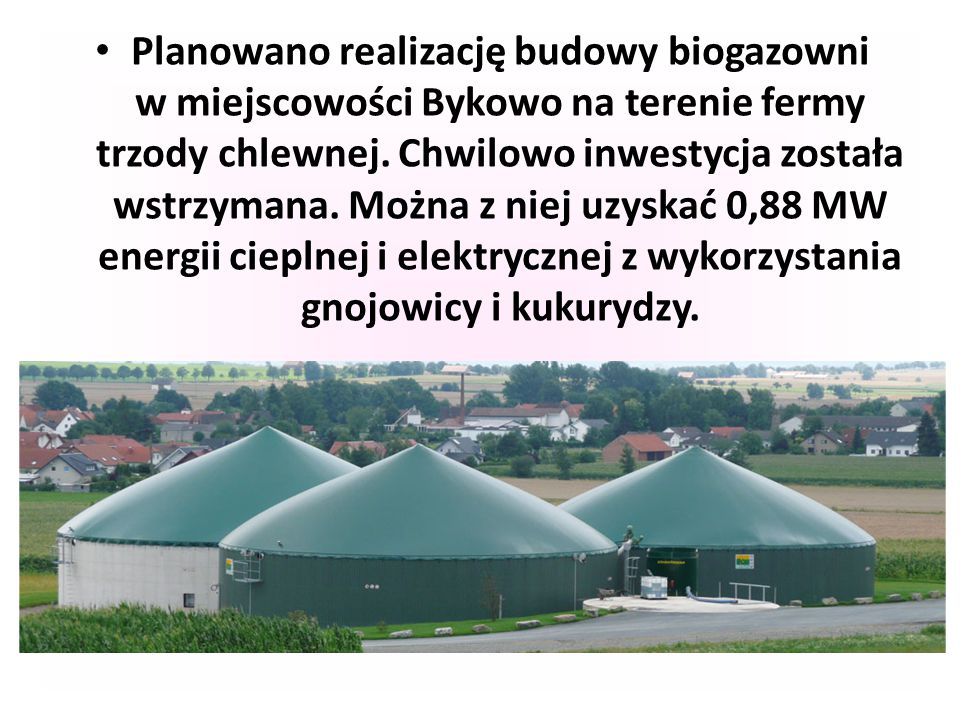 Planowano realizację budowy biogazowni w miejscowości Bykowo na terenie fermy trzody chlewnej.