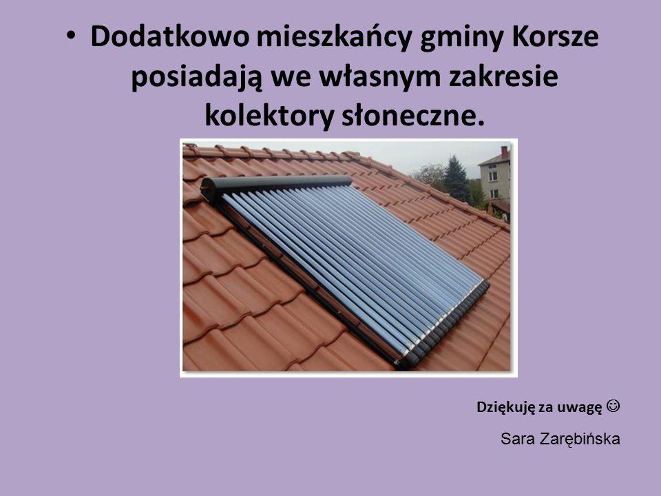Dodatkowo mieszkańcy gminy Korsze posiadają we własnym zakresie kolektory słoneczne.