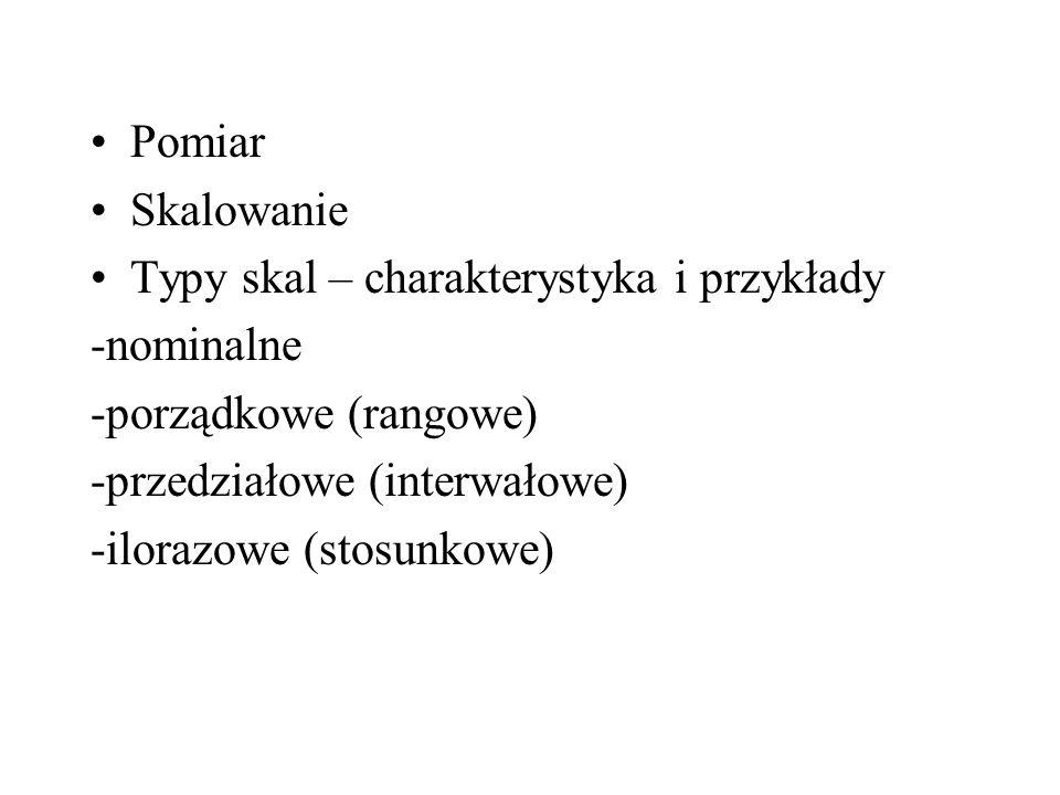 Pomiar Skalowanie. Typy skal – charakterystyka i przykłady. -nominalne. -porządkowe (rangowe) -przedziałowe (interwałowe)