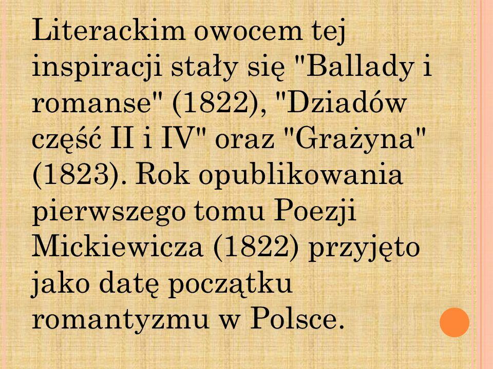 Literackim owocem tej inspiracji stały się Ballady i romanse (1822), Dziadów część II i IV oraz Grażyna (1823).