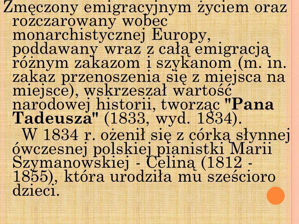 Zmęczony emigracyjnym życiem oraz rozczarowany wobec monarchistycznej Europy, poddawany wraz z całą emigracją różnym zakazom i szykanom (m.