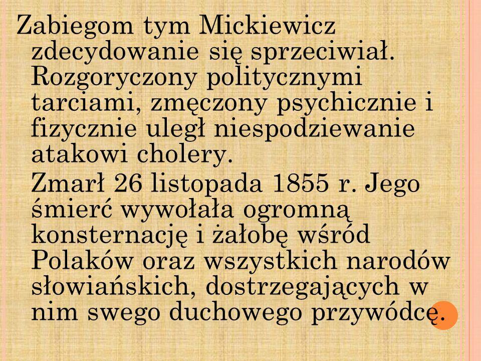 Zabiegom tym Mickiewicz zdecydowanie się sprzeciwiał