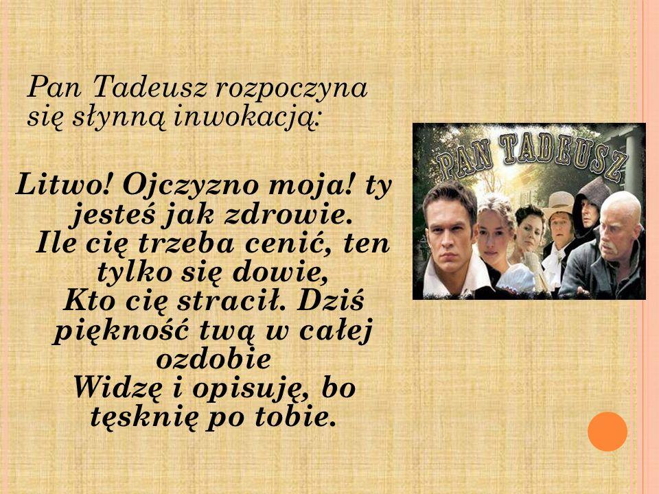 Pan Tadeusz rozpoczyna się słynną inwokacją: Litwo. Ojczyzno moja