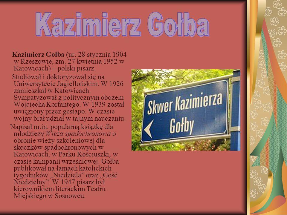 Kazimierz Gołba Kazimierz Gołba (ur. 28 stycznia 1904 w Rzeszowie, zm. 27 kwietnia 1952 w Katowicach) – polski pisarz.