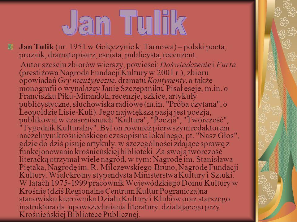 Jan Tulik Jan Tulik (ur. 1951 w Gołęczynie k. Tarnowa) – polski poeta, prozaik, dramatopisarz, eseista, publicysta, recenzent.