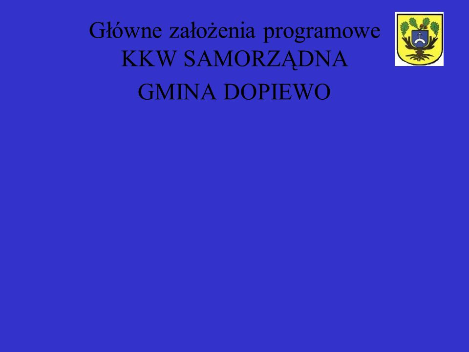 Główne założenia programowe KKW SAMORZĄDNA GMINA DOPIEWO