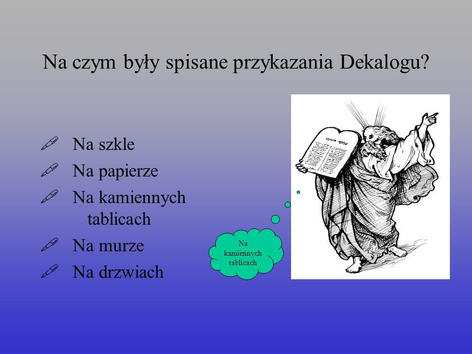 Na czym były spisane przykazania Dekalogu