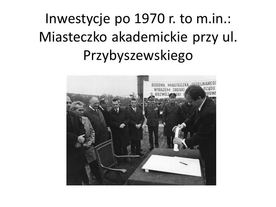Inwestycje po 1970 r. to m. in. : Miasteczko akademickie przy ul
