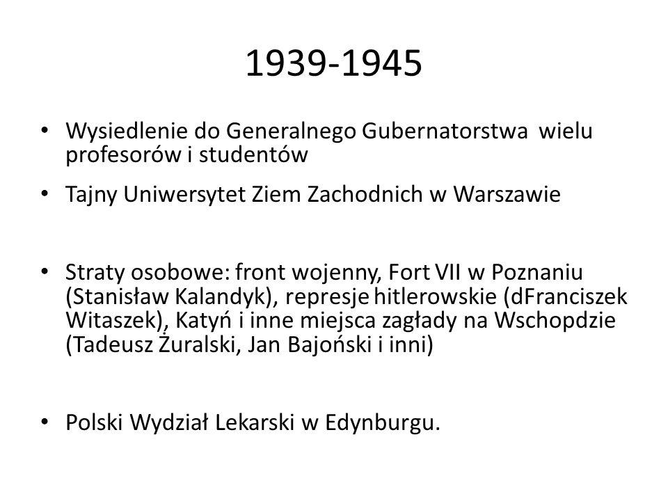1939-1945 Wysiedlenie do Generalnego Gubernatorstwa wielu profesorów i studentów. Tajny Uniwersytet Ziem Zachodnich w Warszawie.