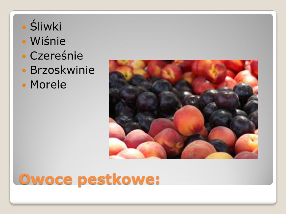 Śliwki Wiśnie Czereśnie Brzoskwinie Morele Owoce pestkowe:
