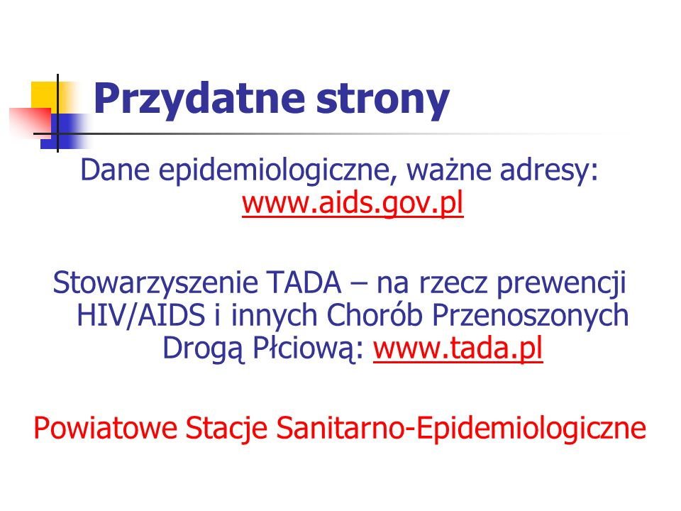 Przydatne strony Dane epidemiologiczne, ważne adresy: www.aids.gov.pl