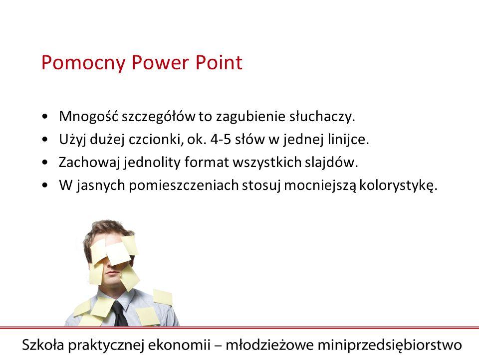 Pomocny Power Point Mnogość szczegółów to zagubienie słuchaczy.