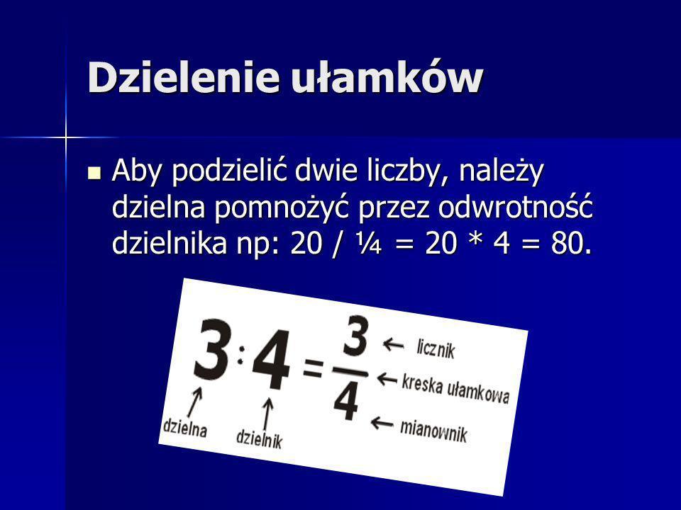 Dzielenie ułamkówAby podzielić dwie liczby, należy dzielna pomnożyć przez odwrotność dzielnika np: 20 / ¼ = 20 * 4 = 80.
