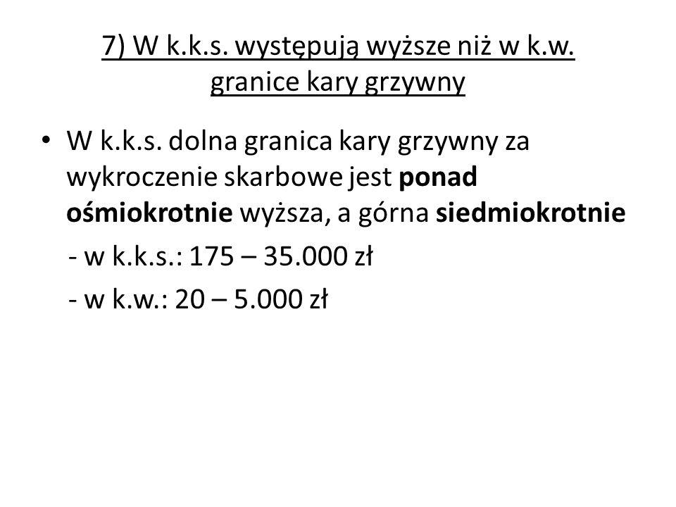 7) W k.k.s. występują wyższe niż w k.w. granice kary grzywny