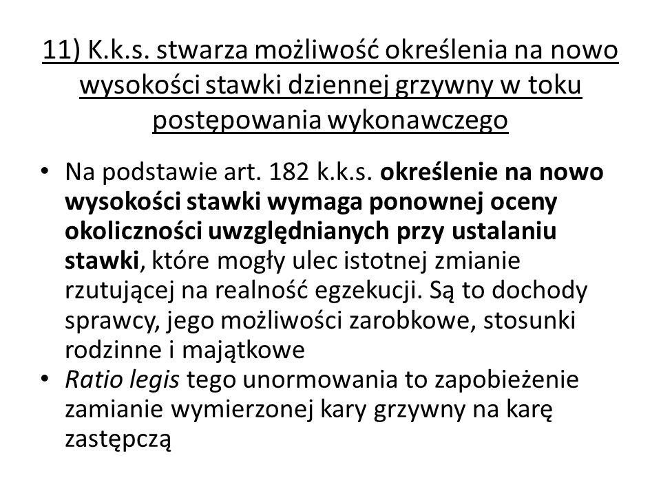 11) K.k.s. stwarza możliwość określenia na nowo wysokości stawki dziennej grzywny w toku postępowania wykonawczego