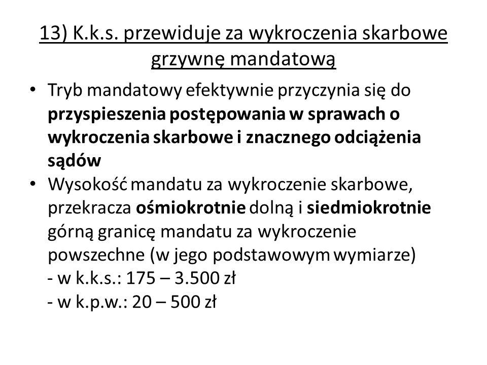 13) K.k.s. przewiduje za wykroczenia skarbowe grzywnę mandatową