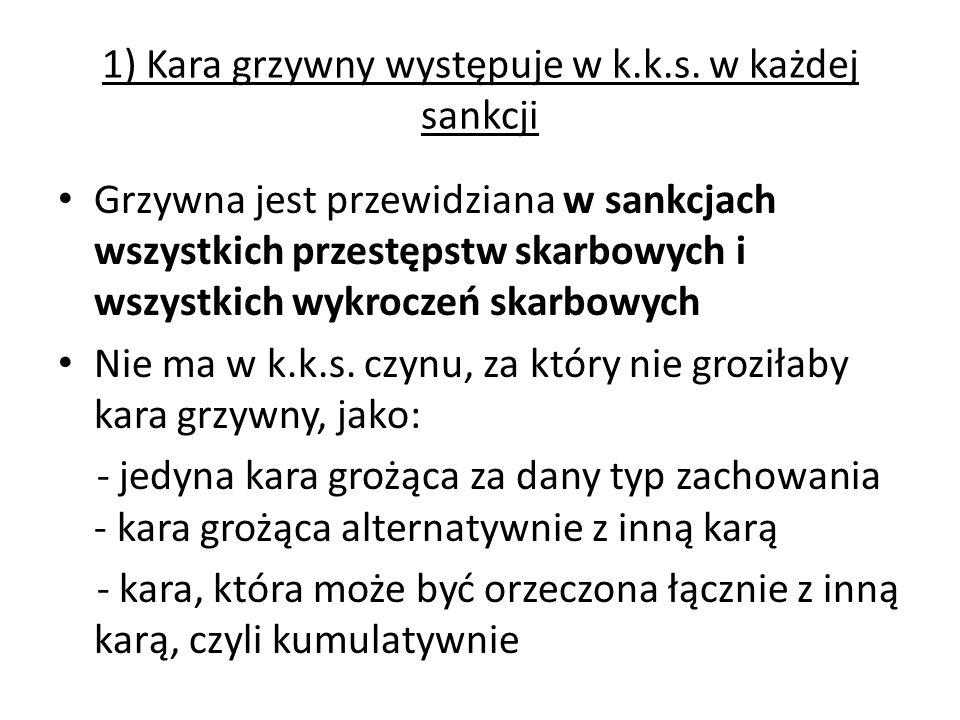 1) Kara grzywny występuje w k.k.s. w każdej sankcji