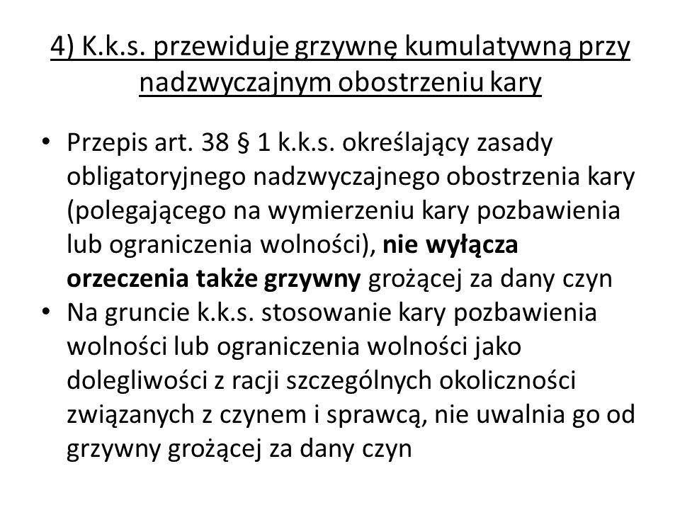 4) K.k.s. przewiduje grzywnę kumulatywną przy nadzwyczajnym obostrzeniu kary