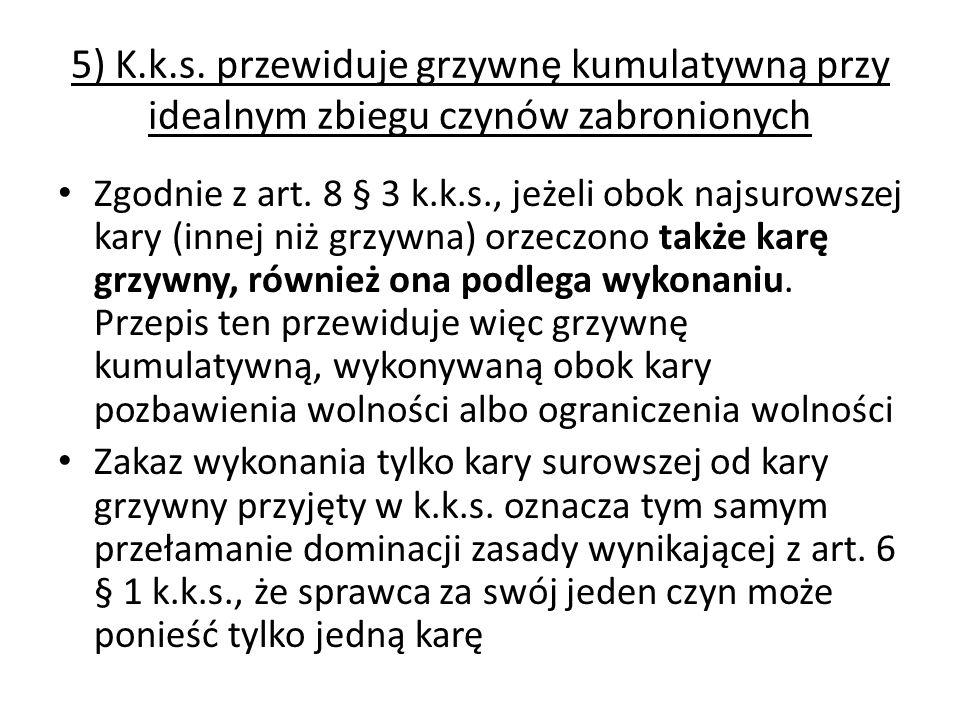 5) K.k.s. przewiduje grzywnę kumulatywną przy idealnym zbiegu czynów zabronionych