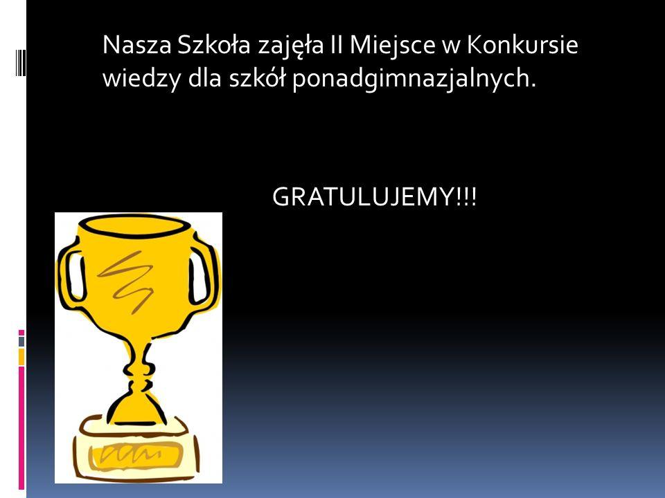 Nasza Szkoła zajęła II Miejsce w Konkursie wiedzy dla szkół ponadgimnazjalnych. GRATULUJEMY!!!
