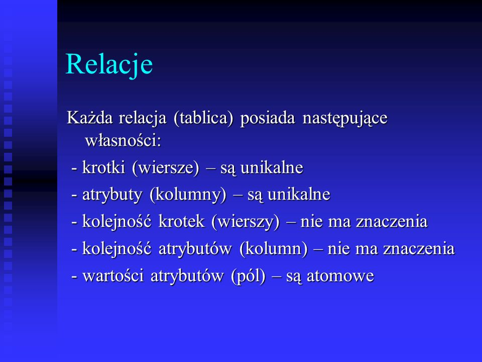 Relacje Każda relacja (tablica) posiada następujące własności: