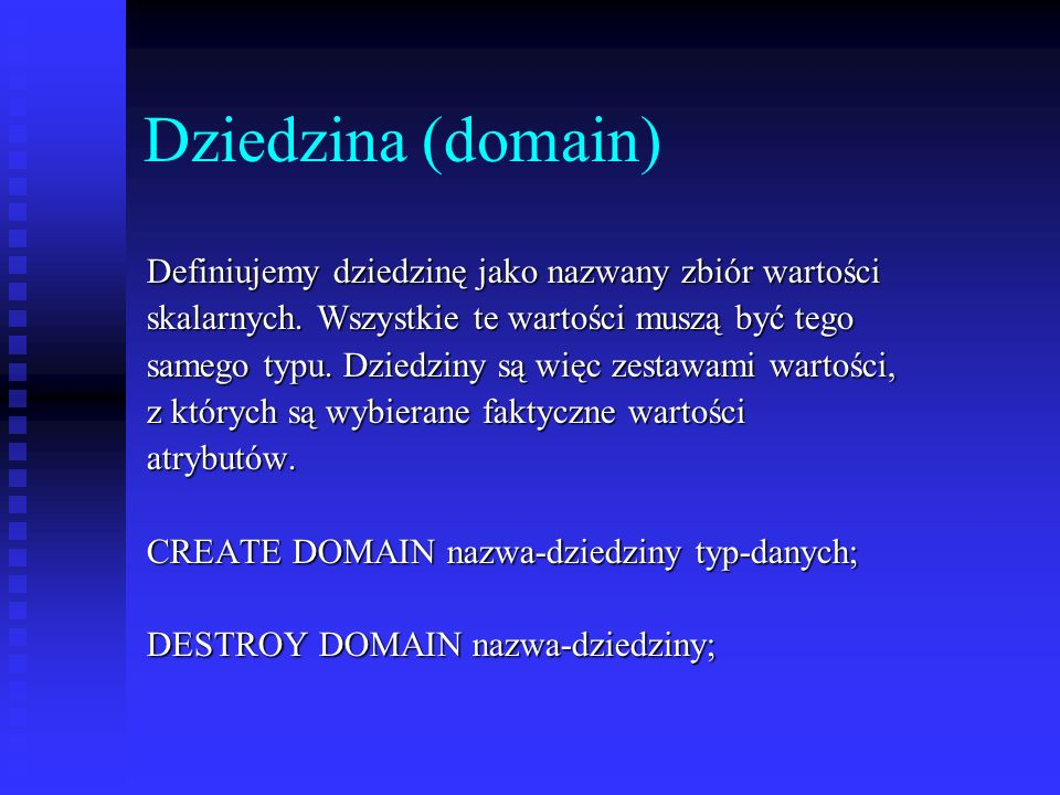 Dziedzina (domain) Definiujemy dziedzinę jako nazwany zbiór wartości