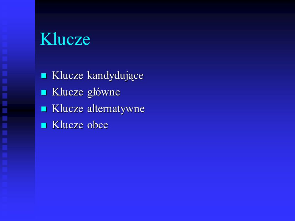 Klucze Klucze kandydujące Klucze główne Klucze alternatywne