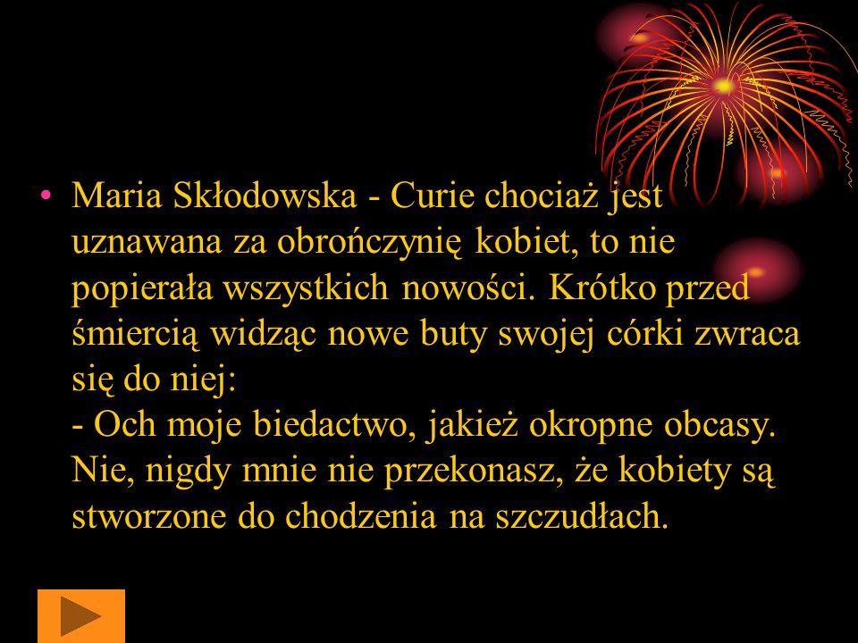 Maria Skłodowska - Curie chociaż jest uznawana za obrończynię kobiet, to nie popierała wszystkich nowości.