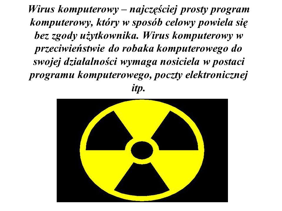 Wirus komputerowy – najczęściej prosty program komputerowy, który w sposób celowy powiela się bez zgody użytkownika.