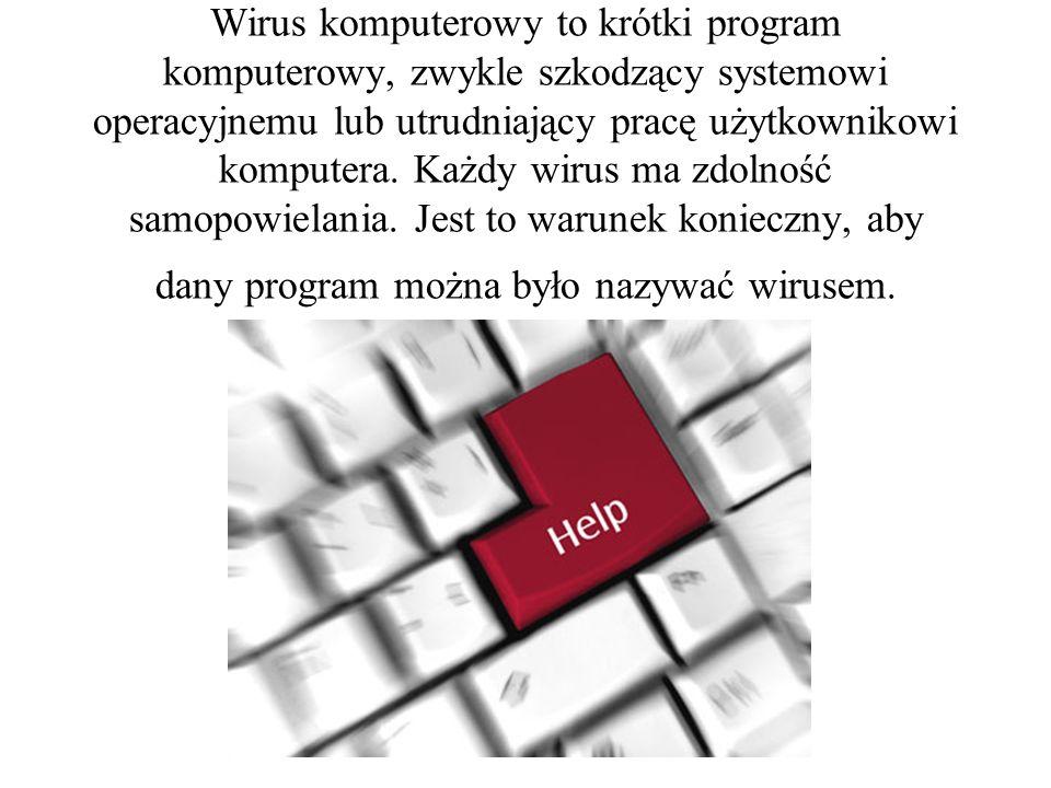 Wirus komputerowy to krótki program komputerowy, zwykle szkodzący systemowi operacyjnemu lub utrudniający pracę użytkownikowi komputera.