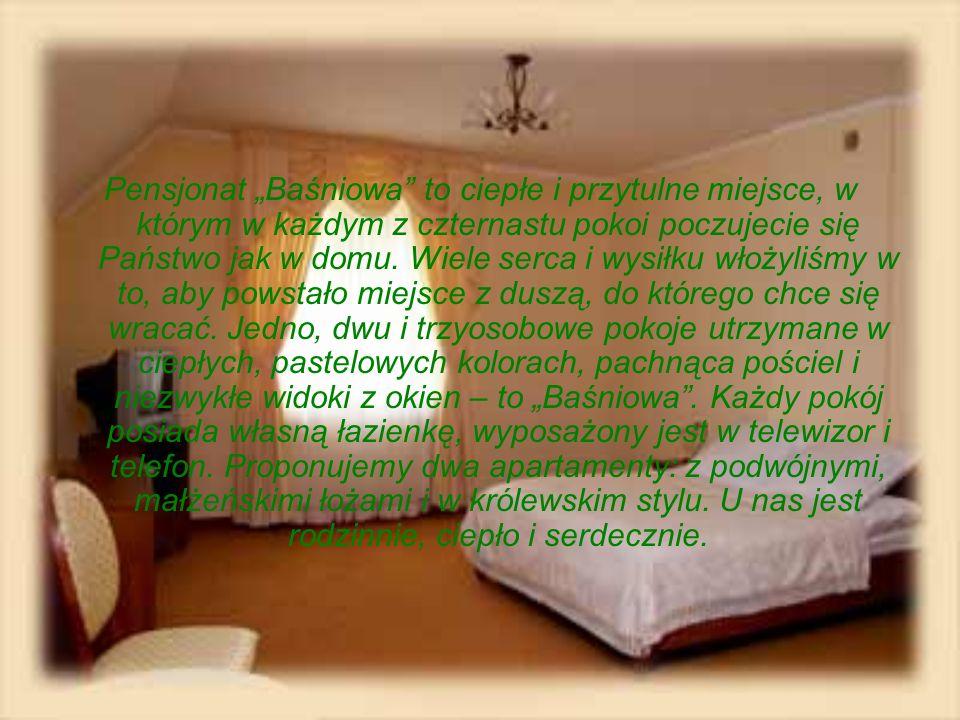"""Pensjonat """"Baśniowa to ciepłe i przytulne miejsce, w którym w każdym z czternastu pokoi poczujecie się Państwo jak w domu."""