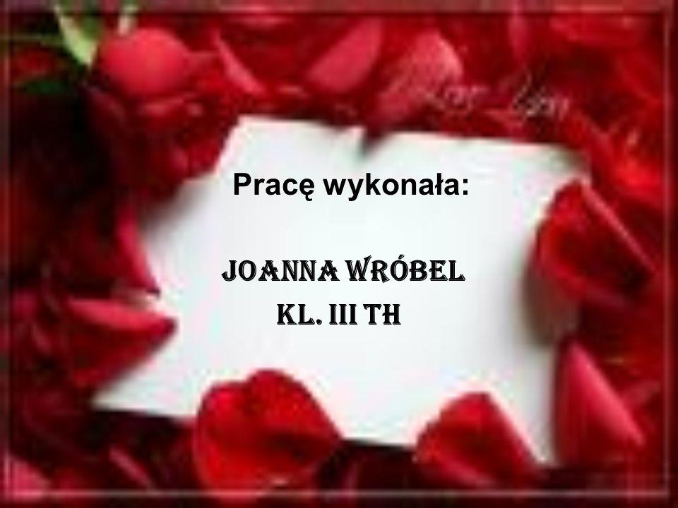 Pracę wykonała: Joanna Wróbel Kl. III TH