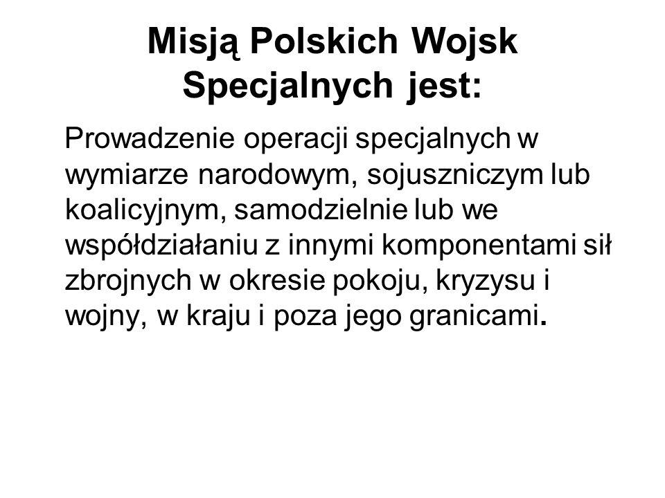 Misją Polskich Wojsk Specjalnych jest: