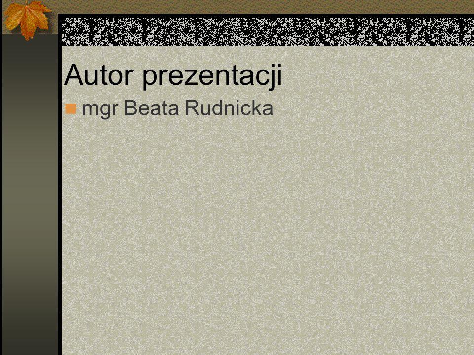 Autor prezentacji mgr Beata Rudnicka