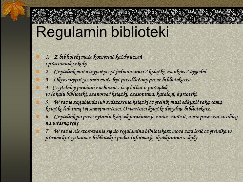 Regulamin biblioteki1. Z biblioteki może korzystać każdy uczeń i pracownik szkoły.