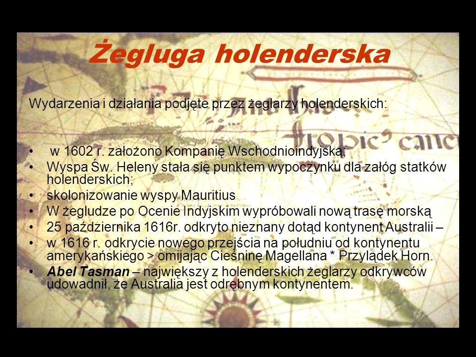 Żegluga holenderska Wydarzenia i działania podjęte przez żeglarzy holenderskich: w 1602 r. założono Kompanię Wschodnioindyjską;