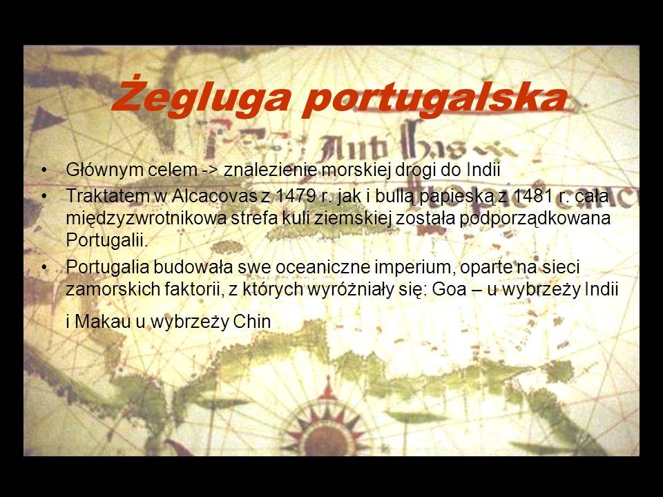 Żegluga portugalska Głównym celem -> znalezienie morskiej drogi do Indii.