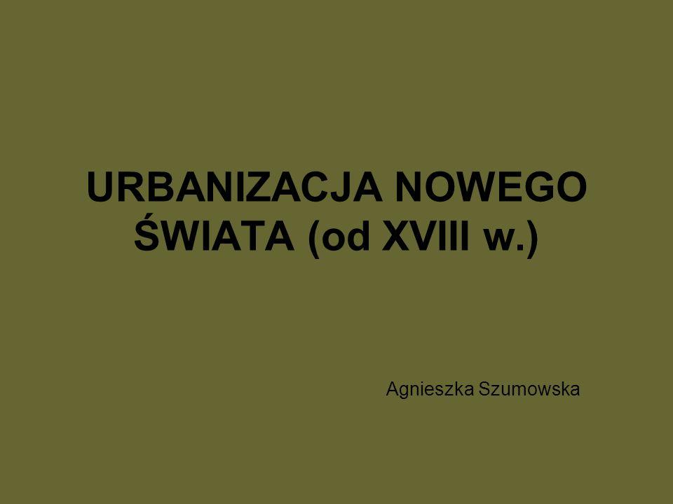 URBANIZACJA NOWEGO ŚWIATA (od XVIII w.)