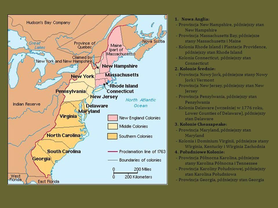 1. Nowa Anglia: - Prowincja New Hampshire, późniejszy stan New Hampshire. - Prowincja Massachusetts Bay, późniejsze stany Massachusetts i Maine.