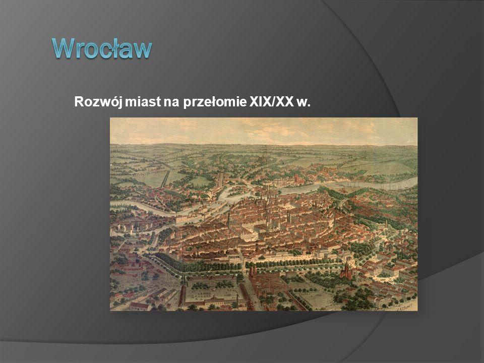 Wrocław Rozwój miast na przełomie XIX/XX w.